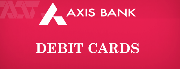 Simple Guide For Axis Bank Debit Cards
