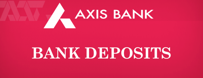 An Expert Guide For Axis Bank Deposits